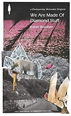 We Are Made of Diamond Stuff by Isabel Waidner